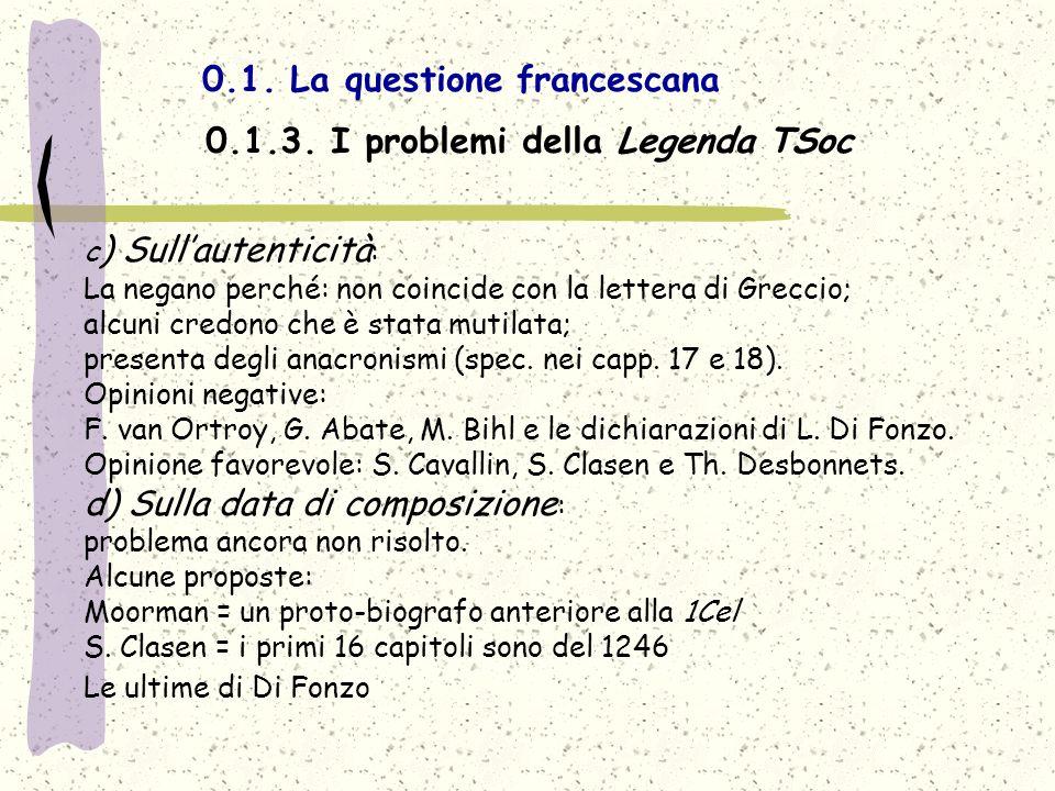 0.1. La questione francescana 0.1.3. I problemi della Legenda TSoc c ) Sullautenticità : La negano perché: non coincide con la lettera di Greccio; alc