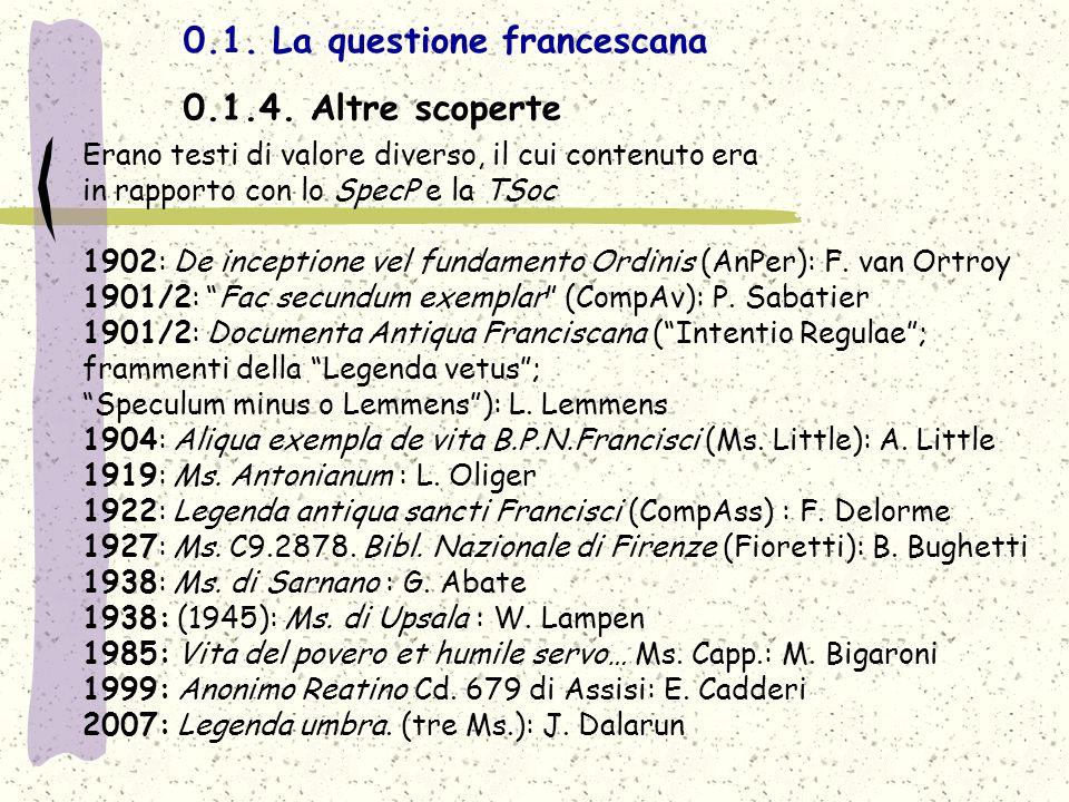 0.1. La questione francescana 0.1.4. Altre scoperte Erano testi di valore diverso, il cui contenuto era in rapporto con lo SpecP e la TSoc 1902: De in