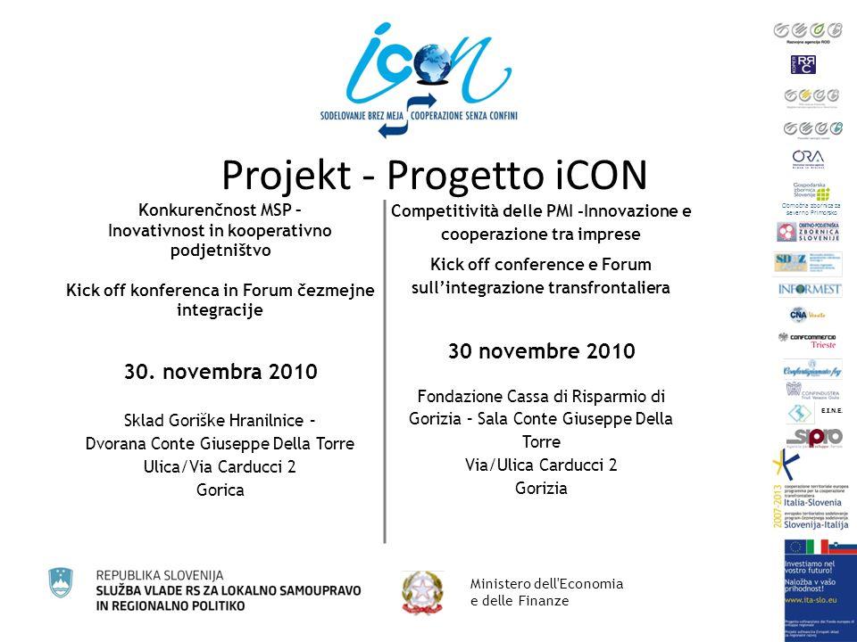 Projekt - Progetto iCON Ministero dell Economia e delle Finanze Konkurenčnost MSP – Inovativnost in kooperativno podjetništvo Kick off konferenca in Forum čezmejne integracije 30.