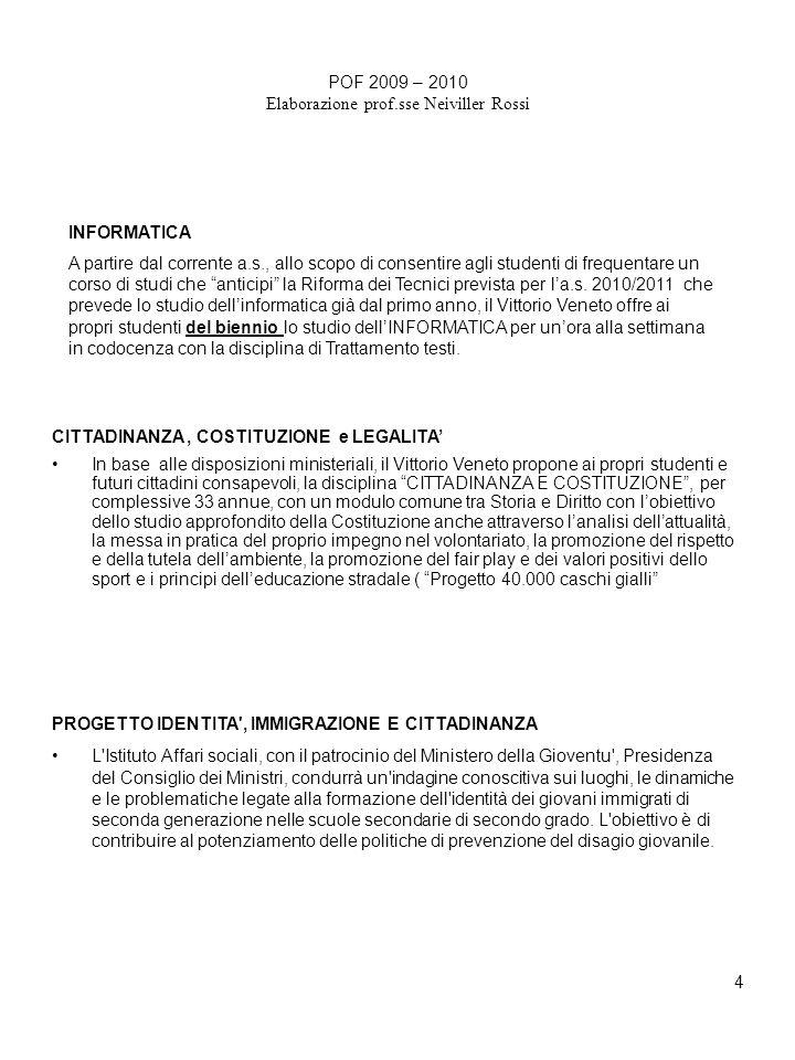 4 POF 2009 – 2010 Elaborazione prof.sse Neiviller Rossi INFORMATICA A partire dal corrente a.s., allo scopo di consentire agli studenti di frequentare un corso di studi che anticipi la Riforma dei Tecnici prevista per la.s.