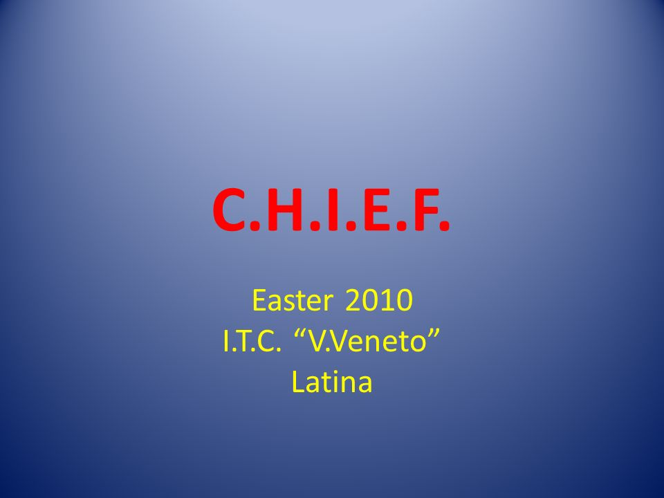 C.H.I.E.F. Easter 2010 I.T.C. V.Veneto Latina
