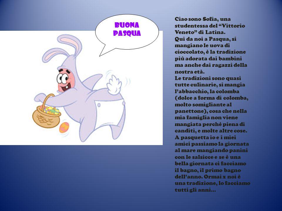 Buona pasqua Ciao sono Sofia, una studentessa del Vittorio Veneto di Latina.