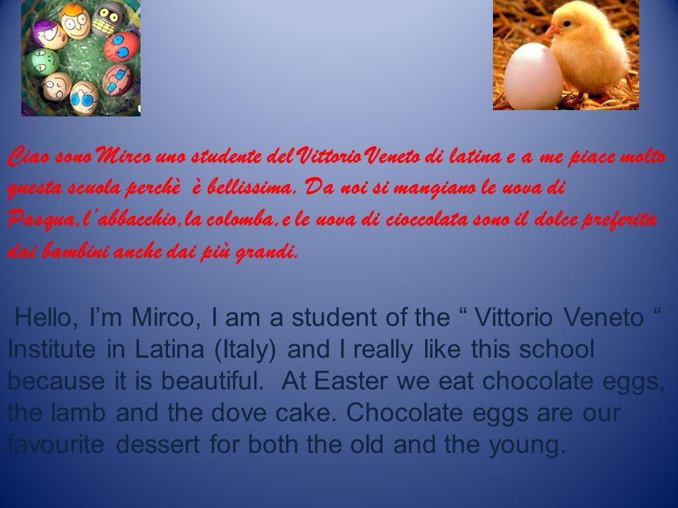 Ciao sono Mirco uno studente del Vittorio Veneto di latina e a me piace molto questa scuola perchè è bellissima.