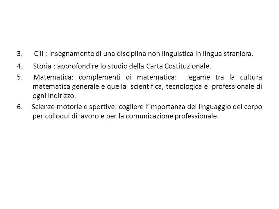 3. Clil : insegnamento di una disciplina non linguistica in lingua straniera. 4. Storia : approfondire lo studio della Carta Costituzionale. 5. Matema