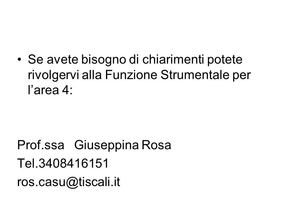 Se avete bisogno di chiarimenti potete rivolgervi alla Funzione Strumentale per larea 4: Prof.ssa Giuseppina Rosa Tel.3408416151 ros.casu@tiscali.it