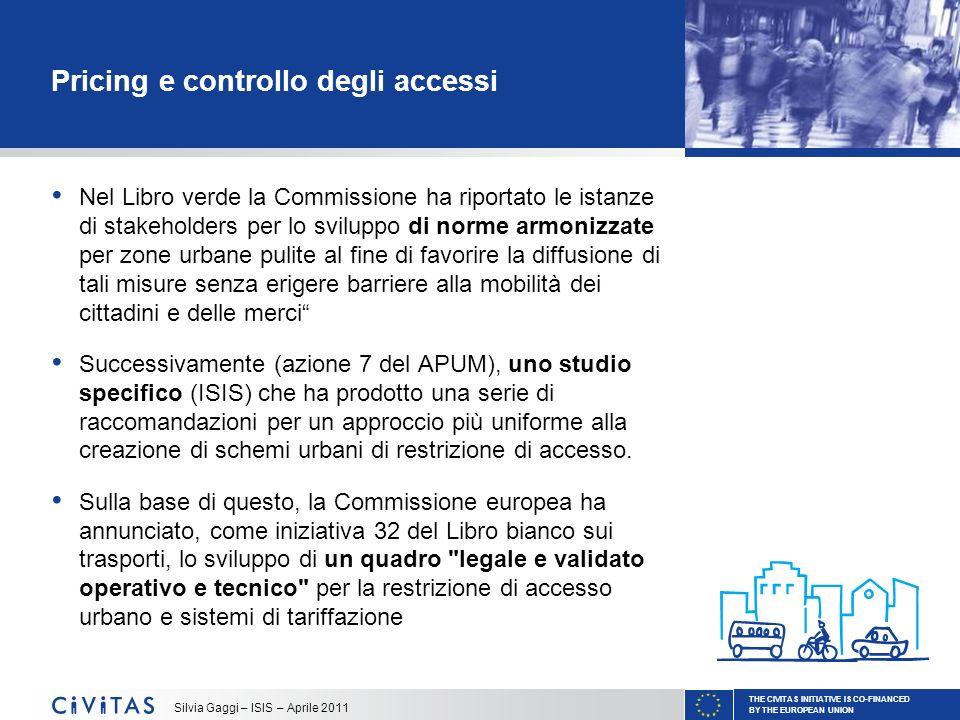 THE CIVITAS INITIATIVE IS CO-FINANCED BY THE EUROPEAN UNION Silvia Gaggi – ISIS – Aprile 2011 Pricing e controllo degli accessi Nel Libro verde la Com