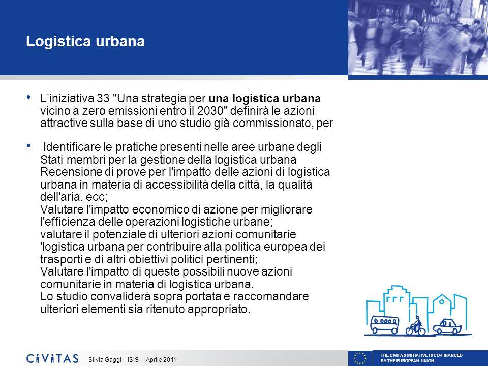 THE CIVITAS INITIATIVE IS CO-FINANCED BY THE EUROPEAN UNION Silvia Gaggi – ISIS – Aprile 2011 Logistica urbana Liniziativa 33