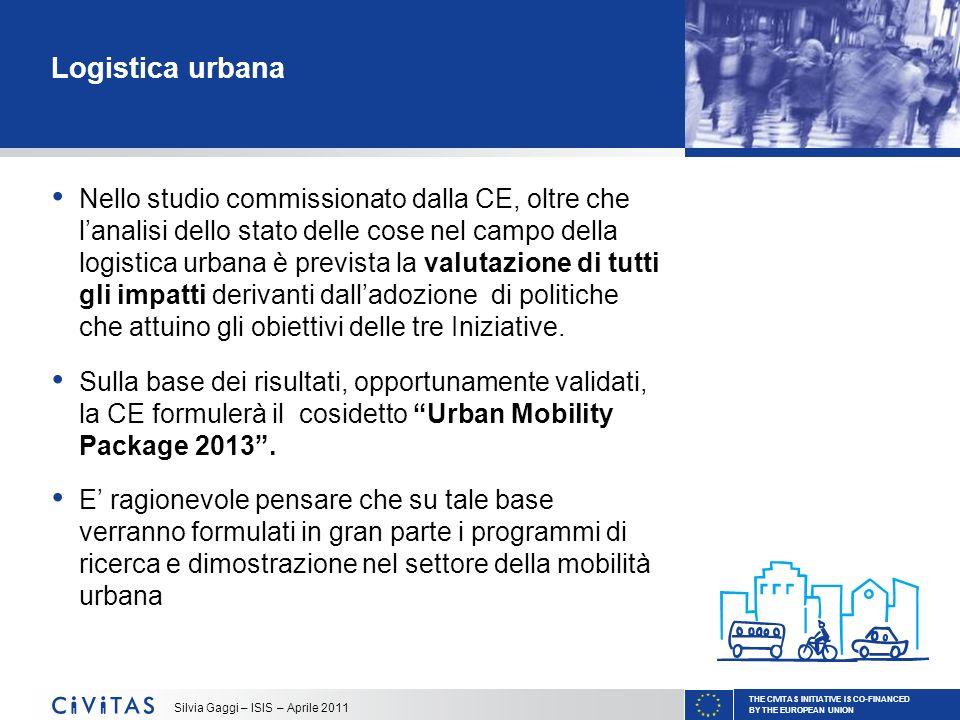 THE CIVITAS INITIATIVE IS CO-FINANCED BY THE EUROPEAN UNION Silvia Gaggi – ISIS – Aprile 2011 Logistica urbana Nello studio commissionato dalla CE, ol