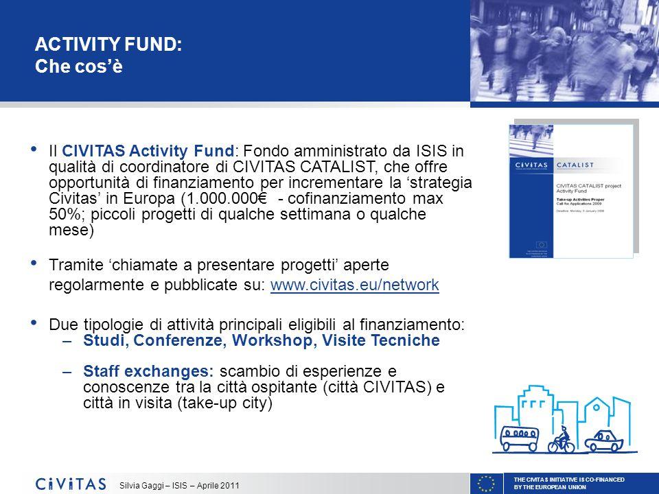 THE CIVITAS INITIATIVE IS CO-FINANCED BY THE EUROPEAN UNION Silvia Gaggi – ISIS – Aprile 2011 ACTIVITY FUND: Che cosè Il CIVITAS Activity Fund: Fondo