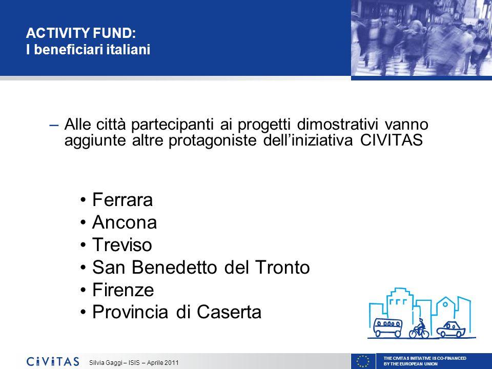 THE CIVITAS INITIATIVE IS CO-FINANCED BY THE EUROPEAN UNION Silvia Gaggi – ISIS – Aprile 2011 ACTIVITY FUND: I beneficiari italiani –Alle città partec