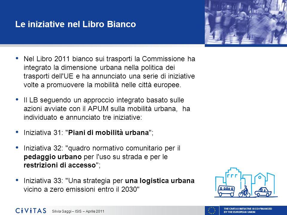 THE CIVITAS INITIATIVE IS CO-FINANCED BY THE EUROPEAN UNION Silvia Gaggi – ISIS – Aprile 2011 Le iniziative nel Libro Bianco Nel Libro 2011 bianco sui