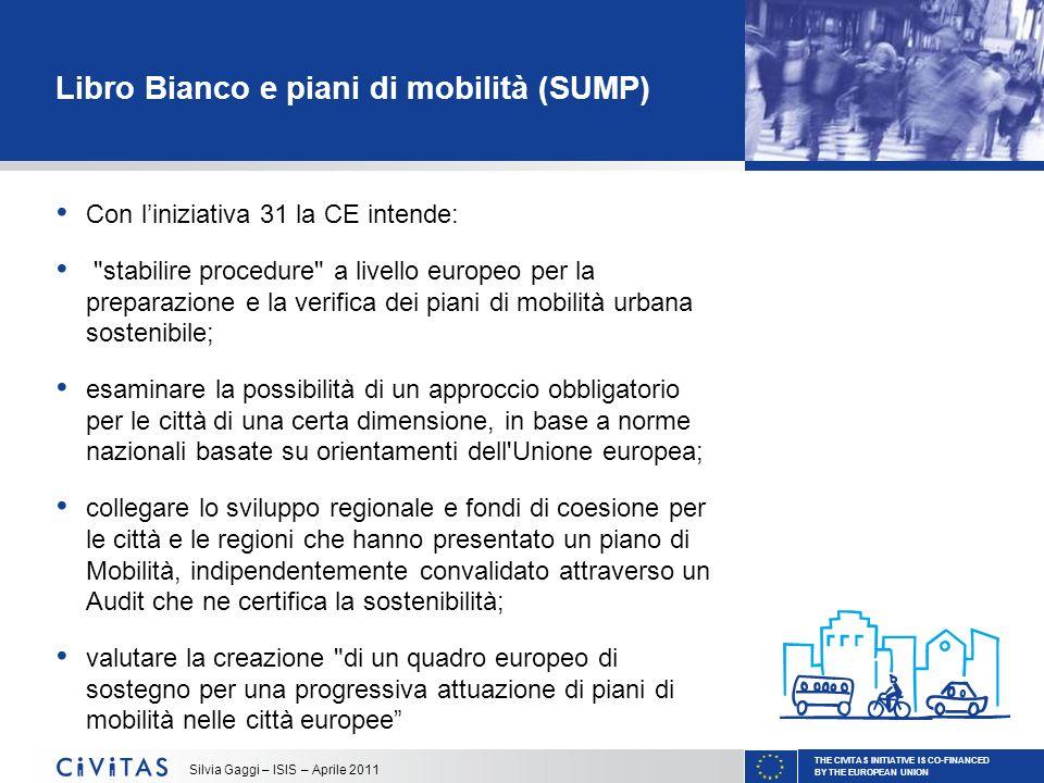 THE CIVITAS INITIATIVE IS CO-FINANCED BY THE EUROPEAN UNION Silvia Gaggi – ISIS – Aprile 2011 Libro Bianco e piani di mobilità (SUMP) Con liniziativa