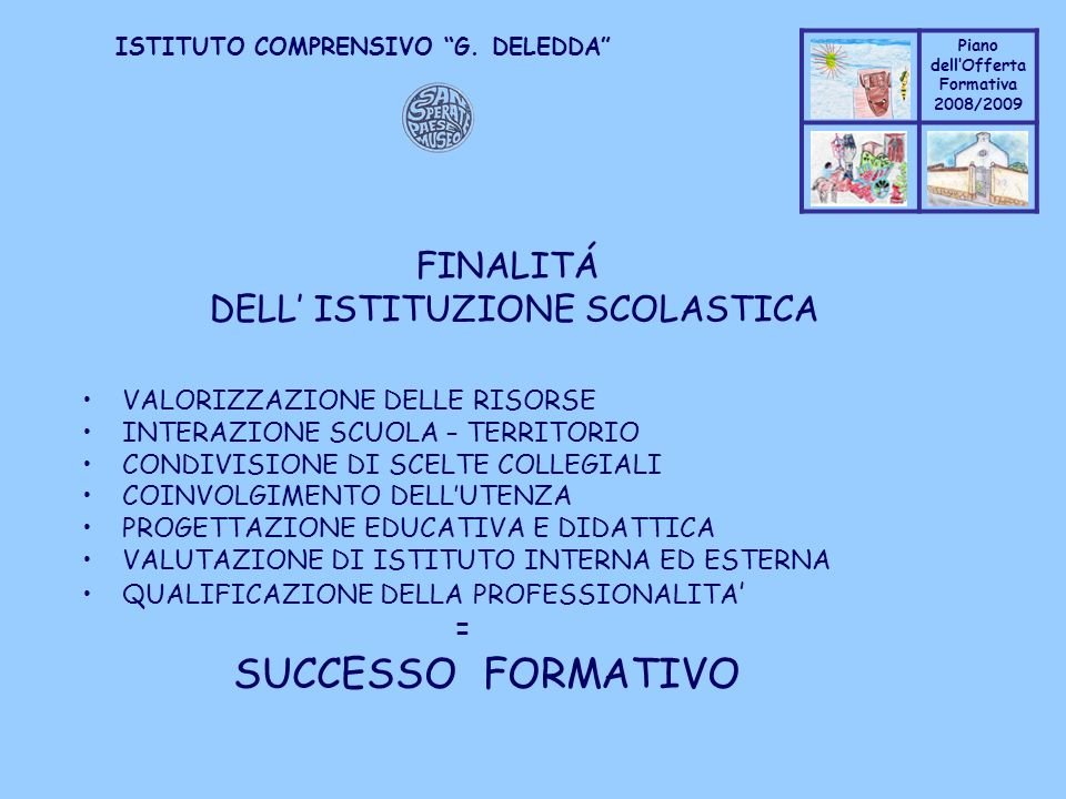 Coppo M. A. Piano dellOfferta Formativa 2008/2009 Coppo M. A. ISTITUTO COMPRENSIVO G. DELEDDA FINALITÁ DELL ISTITUZIONE SCOLASTICA VALORIZZAZIONE DELL