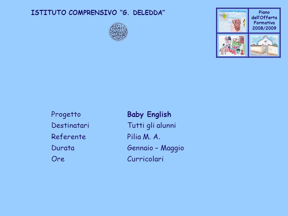 Coppo M. A. Piano dellOfferta Formativa 2008/2009 Coppo M. A. ISTITUTO COMPRENSIVO G. DELEDDA ProgettoBaby English DestinatariTutti gli alunni Referen