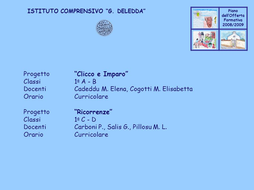 Coppo M. A. Piano dellOfferta Formativa 2008/2009 Coppo M. A. ISTITUTO COMPRENSIVO G. DELEDDA ProgettoClicco e Imparo Classi1 a A - B DocentiCadeddu M