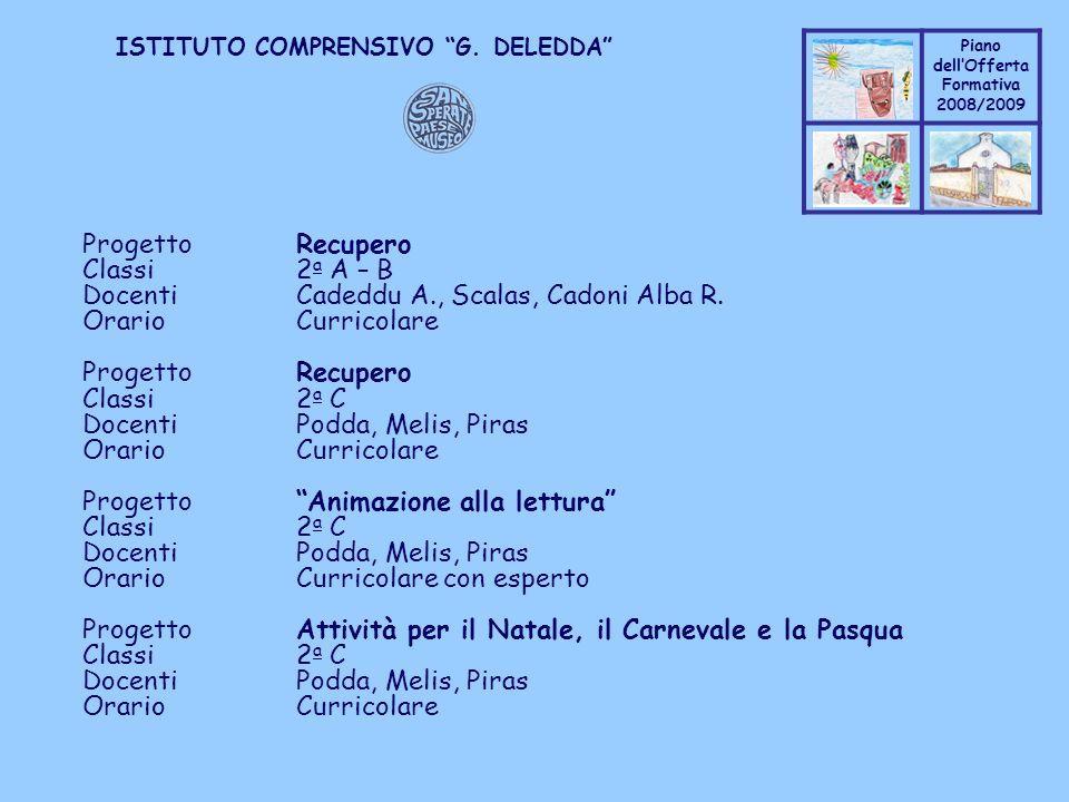 Coppo M. A. Piano dellOfferta Formativa 2008/2009 Coppo M. A. ISTITUTO COMPRENSIVO G. DELEDDA ProgettoRecupero Classi2 a A – B DocentiCadeddu A., Scal