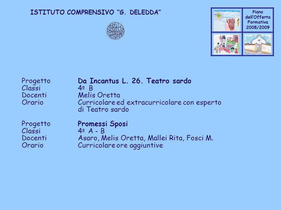 Coppo M. A. Piano dellOfferta Formativa 2008/2009 Coppo M. A. ISTITUTO COMPRENSIVO G. DELEDDA ProgettoDa Incantus L. 26. Teatro sardo Classi4 a B Doce