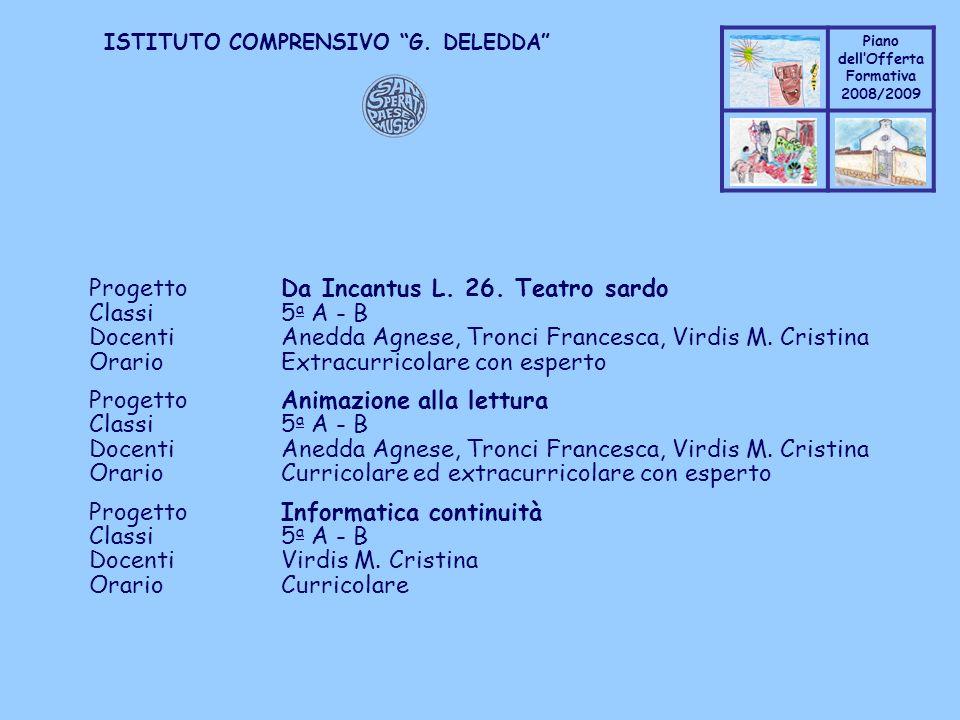 Coppo M. A. Piano dellOfferta Formativa 2008/2009 Coppo M. A. ISTITUTO COMPRENSIVO G. DELEDDA ProgettoDa Incantus L. 26. Teatro sardo Classi5 a A - B