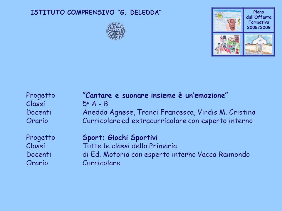 Coppo M. A. Piano dellOfferta Formativa 2008/2009 Coppo M. A. ISTITUTO COMPRENSIVO G. DELEDDA ProgettoCantare e suonare insieme è unemozione Classi5 a