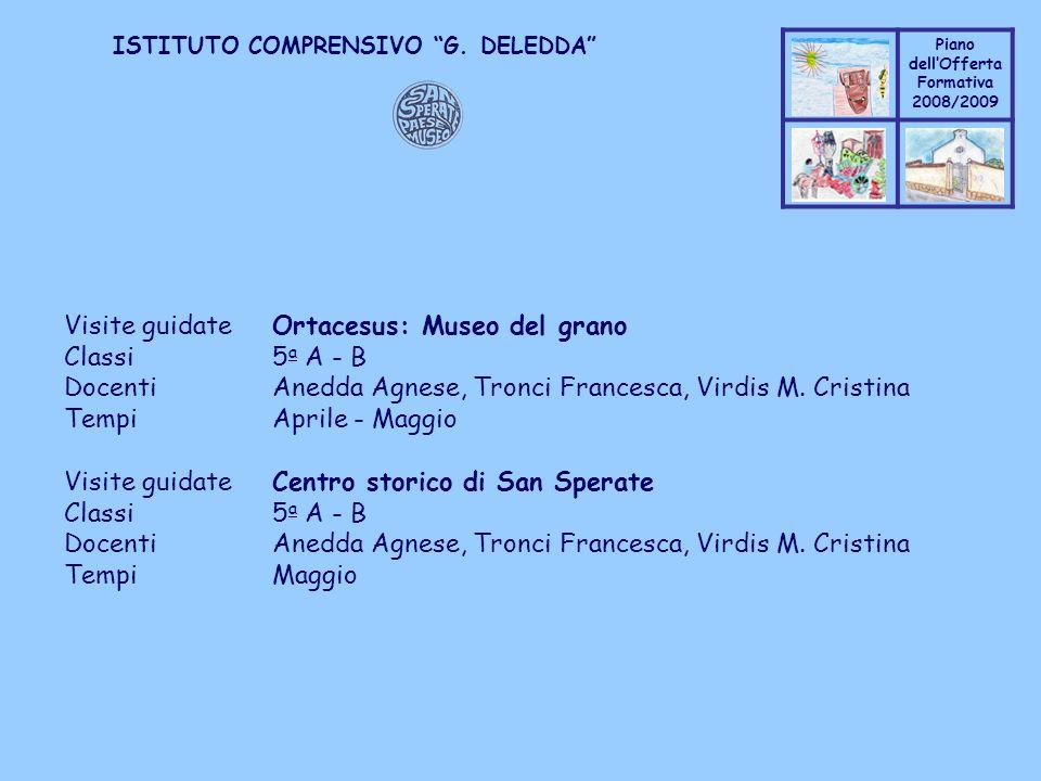 Coppo M. A. Piano dellOfferta Formativa 2008/2009 Coppo M. A. ISTITUTO COMPRENSIVO G. DELEDDA Visite guidateOrtacesus: Museo del grano Classi5 a A - B