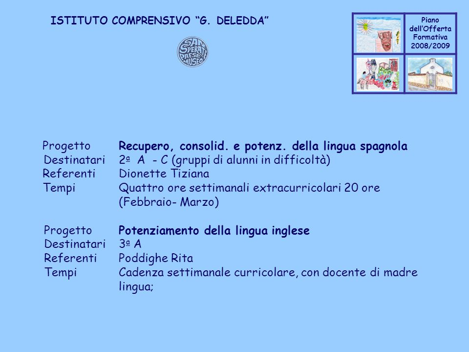 Coppo M. A. Piano dellOfferta Formativa 2008/2009 Coppo M. A. ISTITUTO COMPRENSIVO G. DELEDDA ProgettoRecupero, consolid. e potenz. della lingua spagn