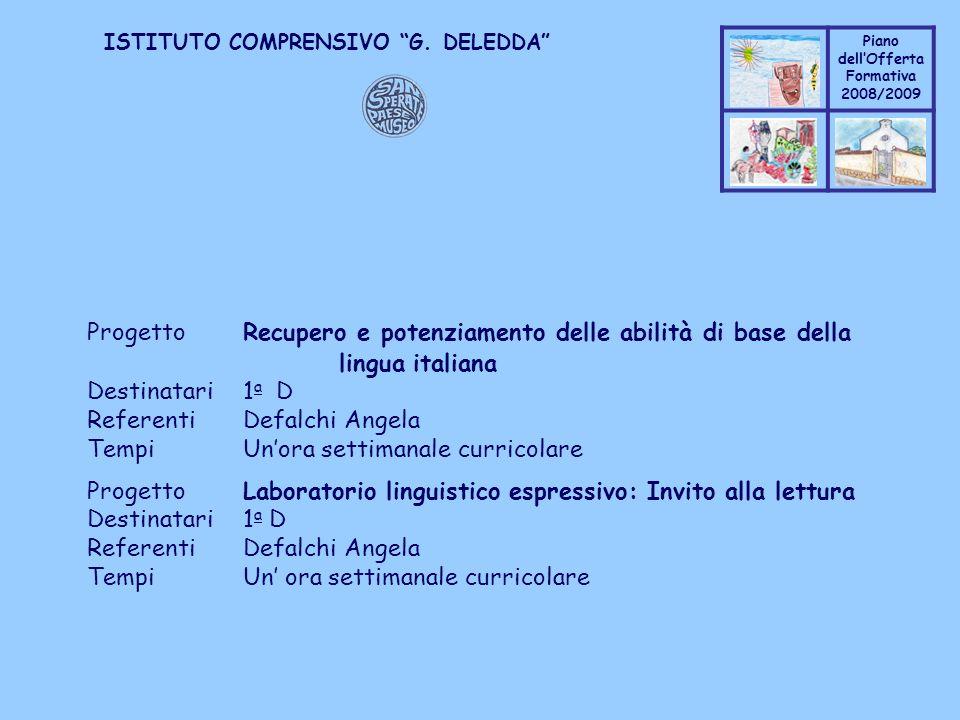 Coppo M. A. Piano dellOfferta Formativa 2008/2009 Coppo M. A. ISTITUTO COMPRENSIVO G. DELEDDA ProgettoRecupero e potenziamento delle abilità di base d