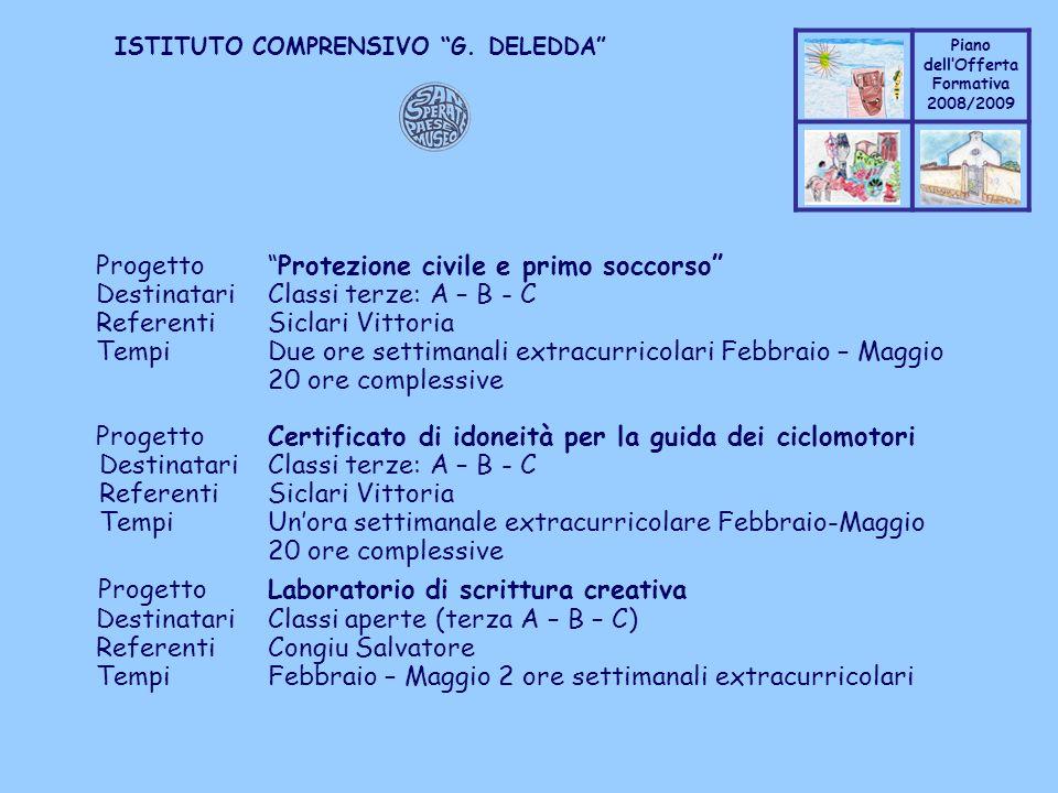 Coppo M. A. Piano dellOfferta Formativa 2008/2009 Coppo M. A. ISTITUTO COMPRENSIVO G. DELEDDA ProgettoProtezione civile e primo soccorso DestinatariCl