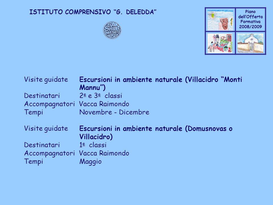 Coppo M. A. Piano dellOfferta Formativa 2008/2009 Coppo M. A. ISTITUTO COMPRENSIVO G. DELEDDA Visite guidate Escursioni in ambiente naturale (Villacid