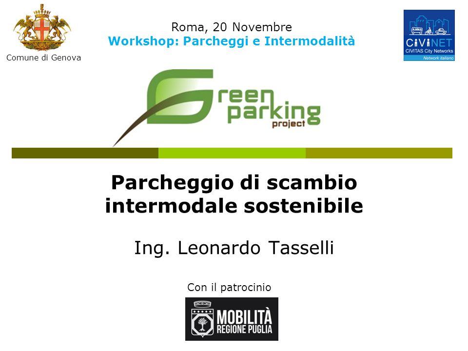 Parcheggio di scambio intermodale sostenibile Ing. Leonardo Tasselli Con il patrocinio Roma, 20 Novembre Workshop: Parcheggi e Intermodalità Comune di