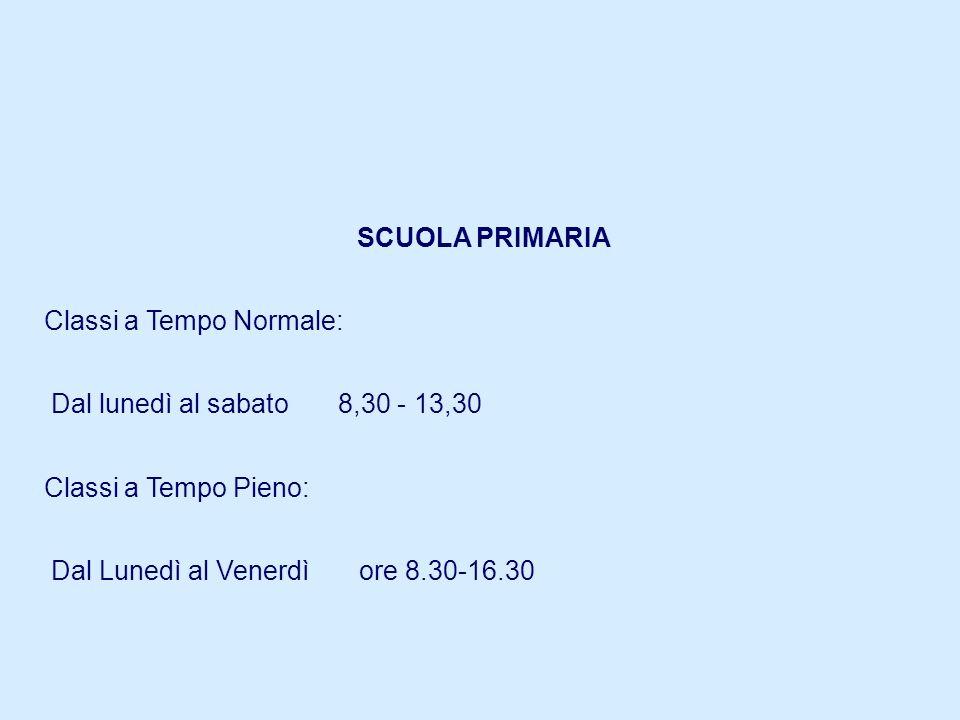 SCUOLA PRIMARIA Classi a Tempo Normale: Dal lunedì al sabato 8,30 - 13,30 Classi a Tempo Pieno: Dal Lunedì al Venerdì ore 8.30-16.30