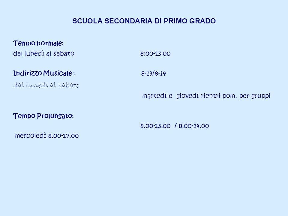 SCUOLA SECONDARIA DI PRIMO GRADO Tempo normale: dal lunedì al sabato 8:00-13.00 Indirizzo Musicale : 8-13/8-14 dal lunedì al sabato martedì e giovedì