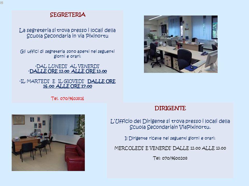 SEGRETERIA La segreteria si trova presso i locali della Scuola Secondaria in via Pixinortu Gli uffici di segreteria sono aperti nei seguenti giorni e