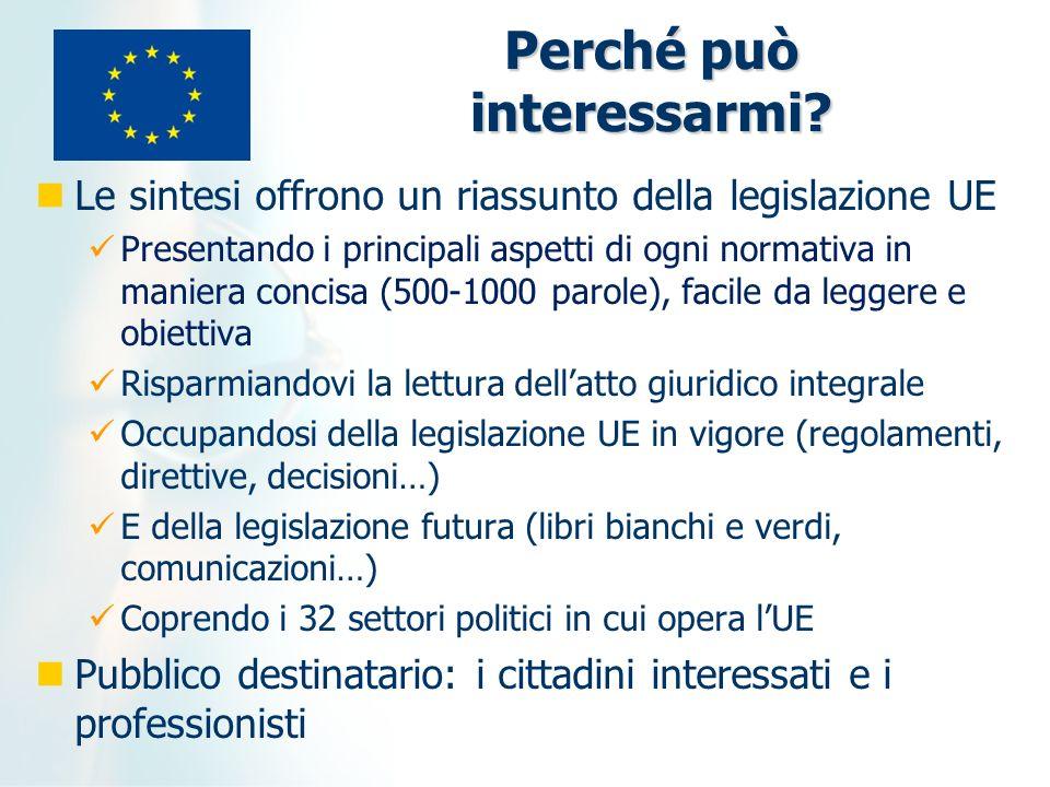 Perché può interessarmi? Le sintesi offrono un riassunto della legislazione UE Presentando i principali aspetti di ogni normativa in maniera concisa (