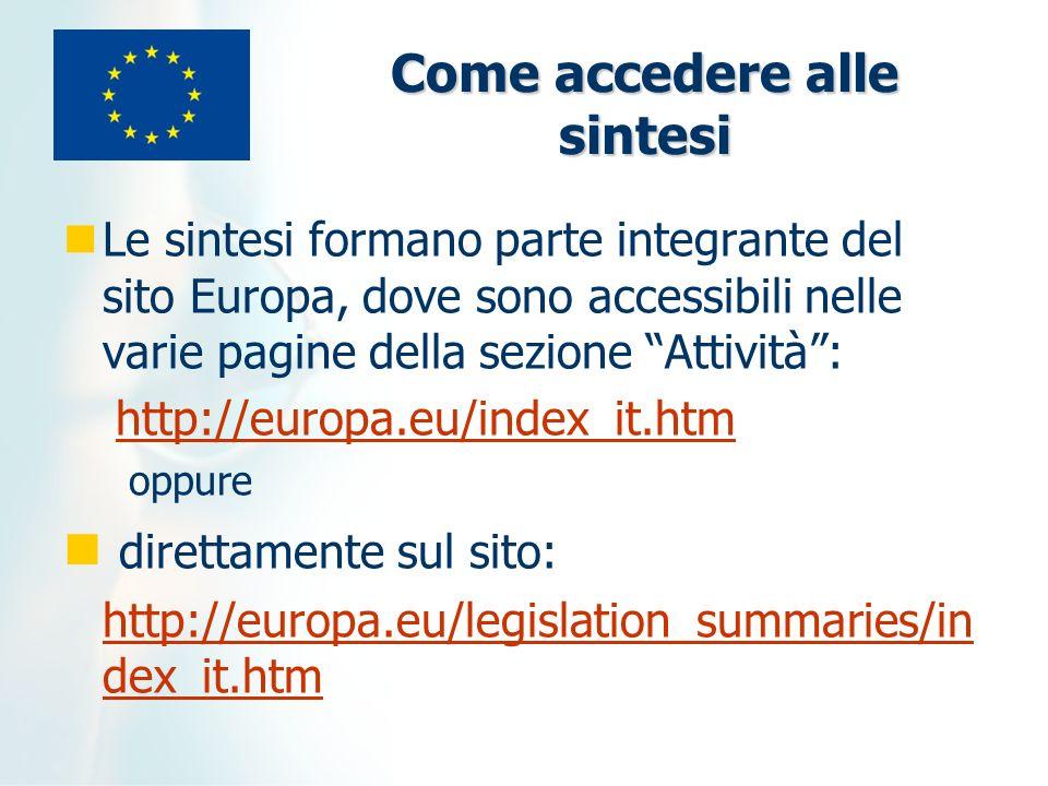 Come accedere alle sintesi Le sintesi formano parte integrante del sito Europa, dove sono accessibili nelle varie pagine della sezione Attività: http: