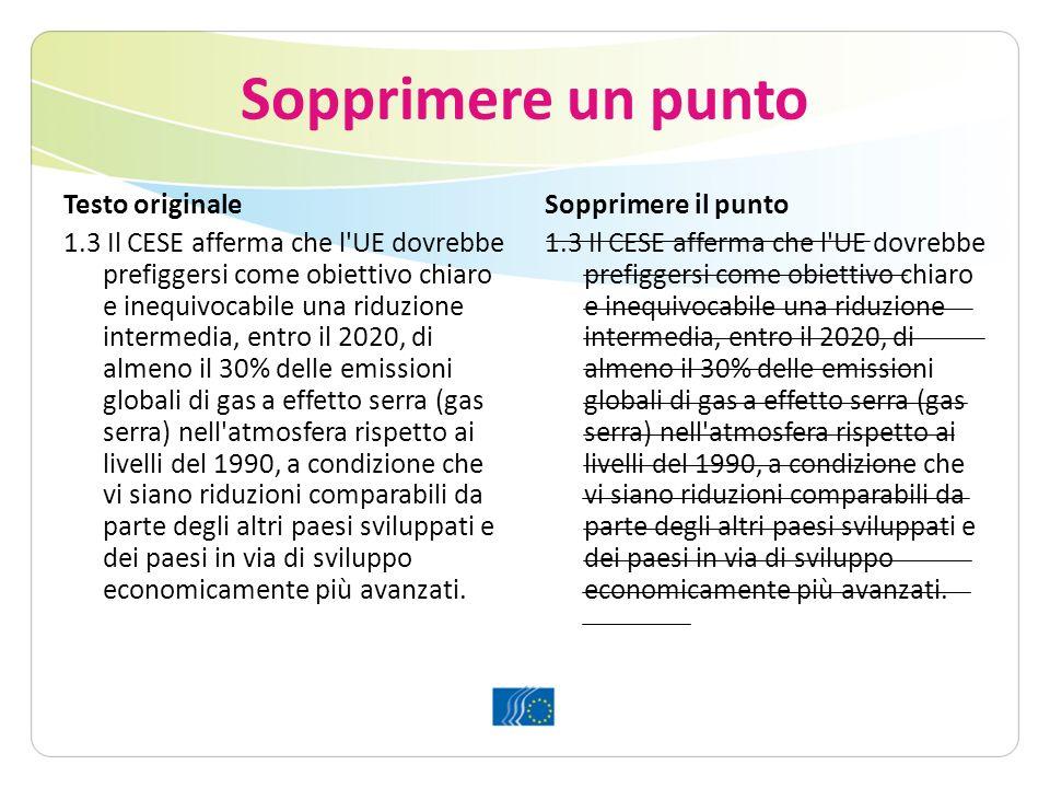 Sopprimere un punto Testo originale 1.3 Il CESE afferma che l UE dovrebbe prefiggersi come obiettivo chiaro e inequivocabile una riduzione intermedia, entro il 2020, di almeno il 30% delle emissioni globali di gas a effetto serra (gas serra) nell atmosfera rispetto ai livelli del 1990, a condizione che vi siano riduzioni comparabili da parte degli altri paesi sviluppati e dei paesi in via di sviluppo economicamente più avanzati.