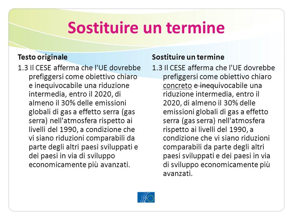Sostituire un termine Testo originale 1.3 Il CESE afferma che l'UE dovrebbe prefiggersi come obiettivo chiaro e inequivocabile una riduzione intermedi
