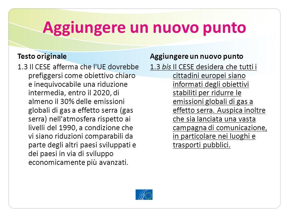 Aggiungere un nuovo punto Testo originale 1.3 Il CESE afferma che l UE dovrebbe prefiggersi come obiettivo chiaro e inequivocabile una riduzione intermedia, entro il 2020, di almeno il 30% delle emissioni globali di gas a effetto serra (gas serra) nell atmosfera rispetto ai livelli del 1990, a condizione che vi siano riduzioni comparabili da parte degli altri paesi sviluppati e dei paesi in via di sviluppo economicamente più avanzati.