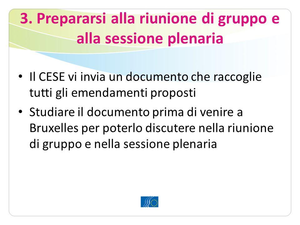 3. Prepararsi alla riunione di gruppo e alla sessione plenaria Il CESE vi invia un documento che raccoglie tutti gli emendamenti proposti Studiare il