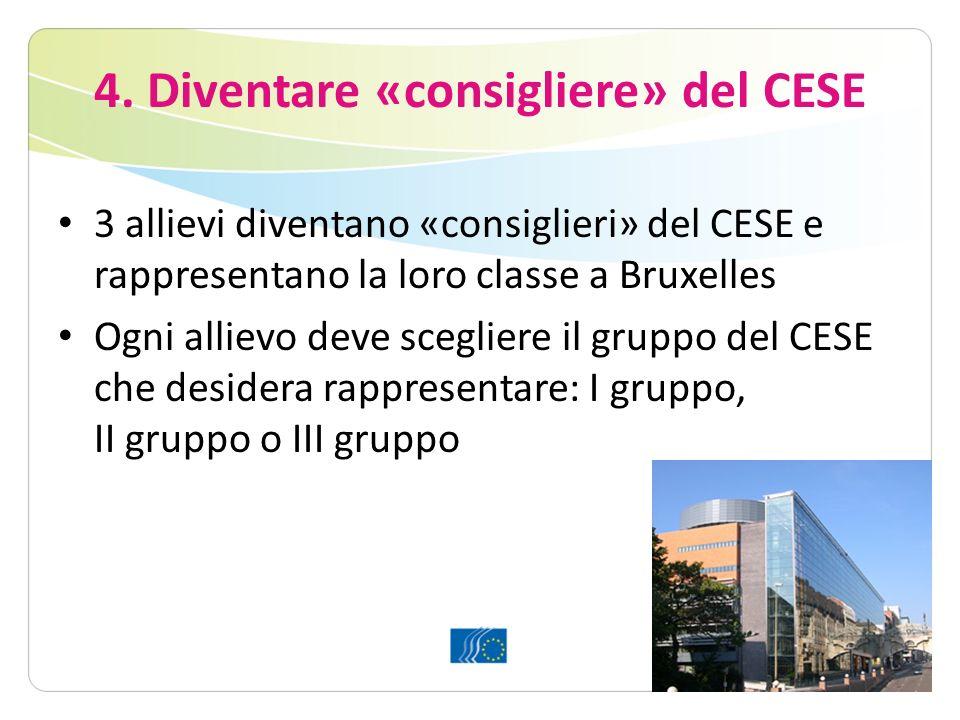 4. Diventare «consigliere» del CESE 3 allievi diventano «consiglieri» del CESE e rappresentano la loro classe a Bruxelles Ogni allievo deve scegliere