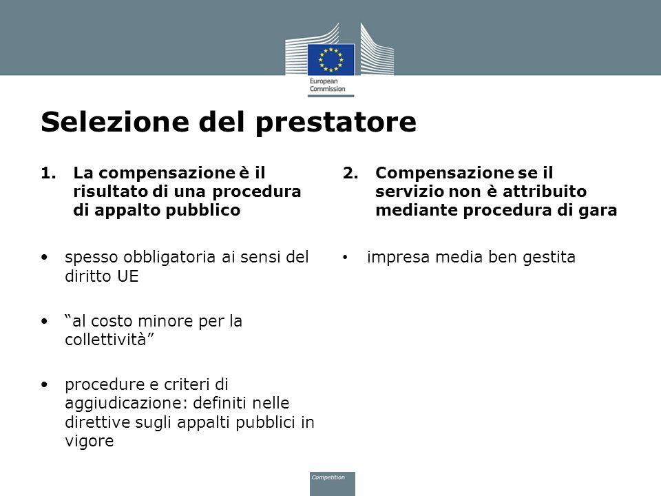 Selezione del prestatore 1.La compensazione è il risultato di una procedura di appalto pubblico spesso obbligatoria ai sensi del diritto UE al costo m
