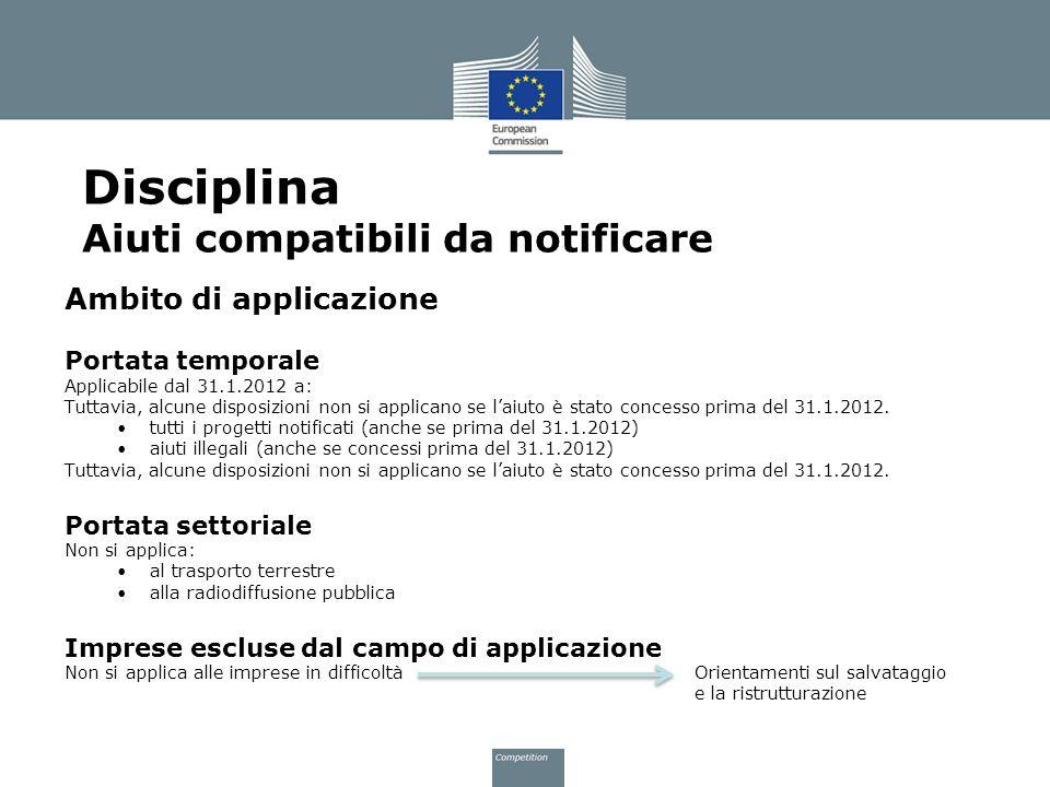 Ambito di applicazione Portata temporale Applicabile dal 31.1.2012 a: Tuttavia, alcune disposizioni non si applicano se laiuto è stato concesso prima
