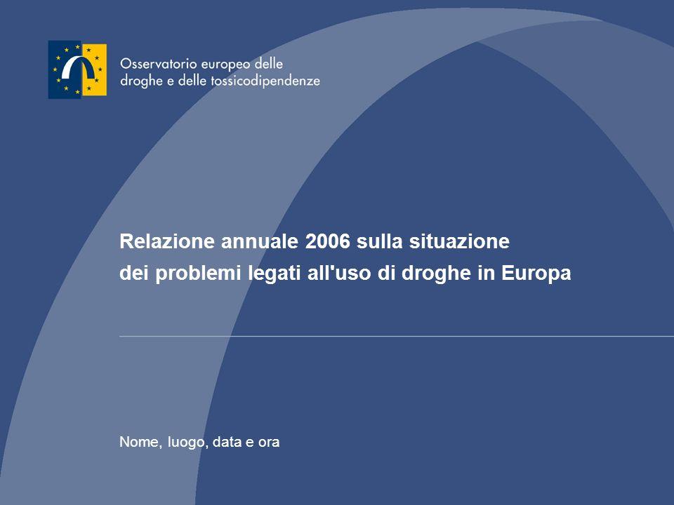 Relazione annuale 2006 sulla situazione dei problemi legati all uso di droghe in Europa Nome, luogo, data e ora