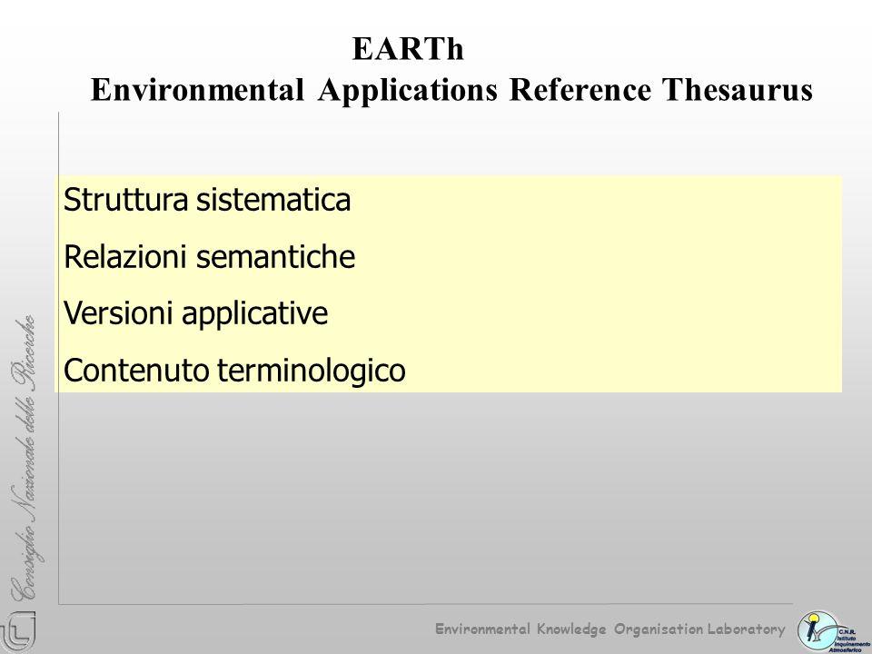 Una struttura generale di raccordo, lo strumento principale di controllo semantico, costruita sulla base di categorie logiche (lalbero di EARTh) La possibilità di derivare da questa struttura, diverse versioni applicative, più agili e organizzate in base a criteri classificatori definiti localmente, ma comunque compatibili e raccordate con la struttura generale Un modello per la gestione dei problemi di interoperabilità Environmental Knowledge Organisation Laboratory