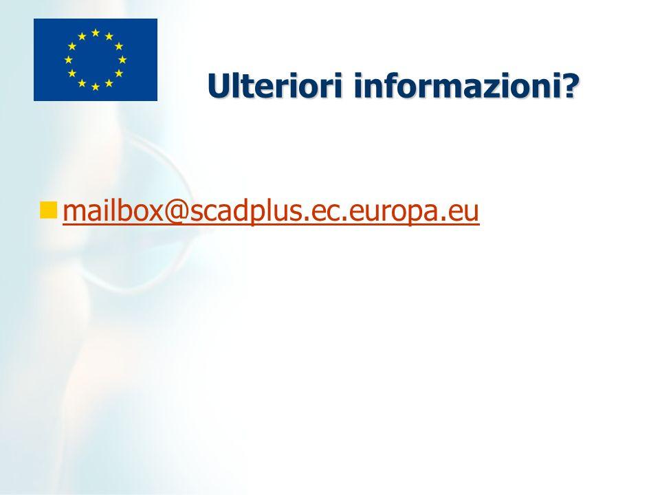 Ulteriori informazioni mailbox@scadplus.ec.europa.eu