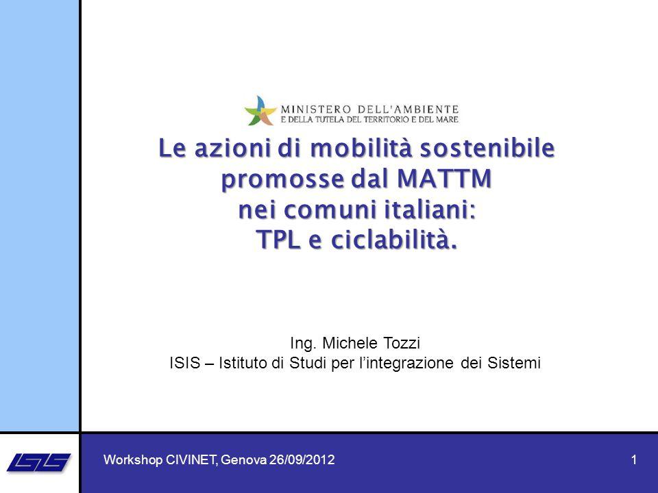 Workshop CIVINET, Genova 26/09/20121 Le azioni di mobilità sostenibile promosse dal MATTM nei comuni italiani: TPL e ciclabilità. Ing. Michele Tozzi I