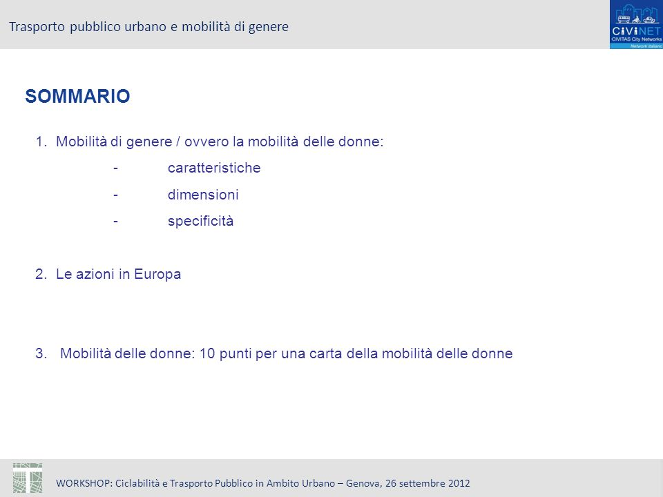 WORKSHOP: Ciclabilità e Trasporto Pubblico in Ambito Urbano – Genova, 26 settembre 2012 Trasporto pubblico urbano e mobilità di genere SOMMARIO 1. Mob