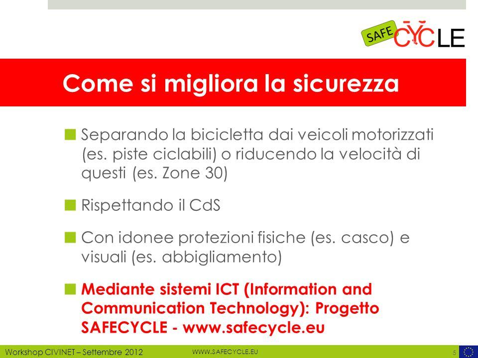 WWW.SAFECYCLE.EU MOTECHECO, 2012 Workshop CIVINET – Settembre 2012 SaveCap Morti = 24 / Feriti = 1.006 / Incidenti = 1.025 CRF: - 19% morti / - 19% feriti / 0% incidenti Benefici = 324,6 m Implementazione: 85 m/anno Manutenzione: 4,2 m/anno Costi = 8.837 m CBA = 0,04 26