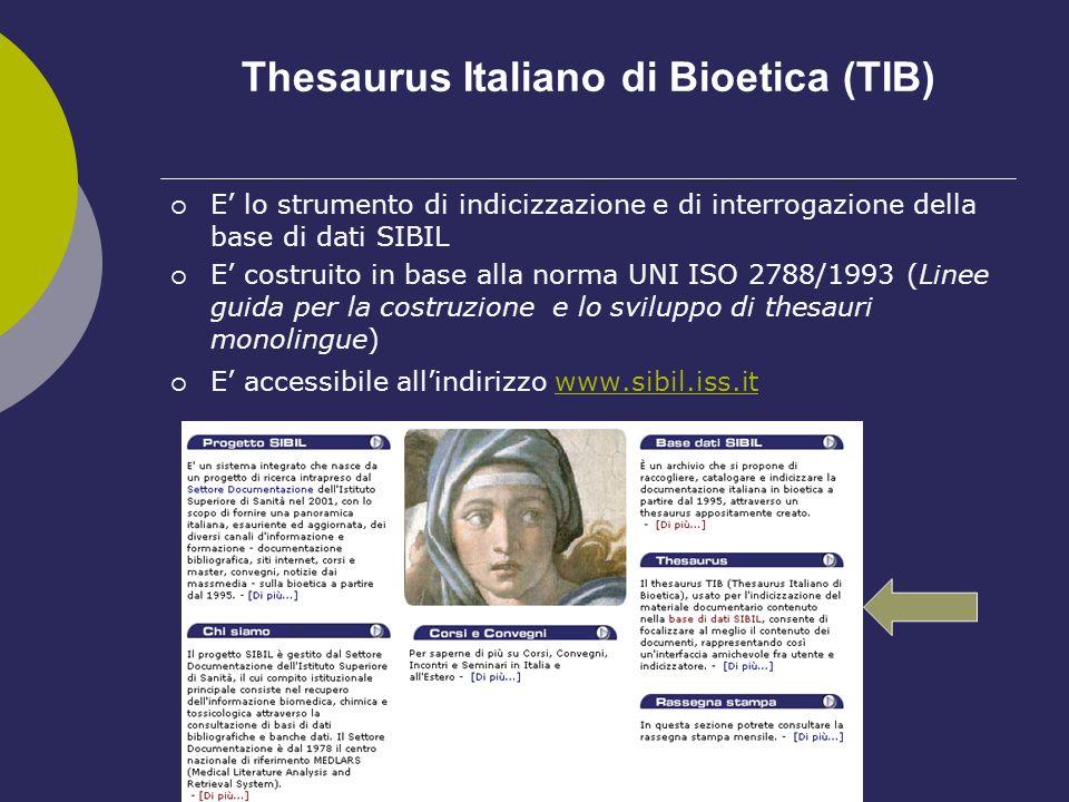 Thesaurus Italiano di Bioetica (TIB) E lo strumento di indicizzazione e di interrogazione della base di dati SIBIL E costruito in base alla norma UNI