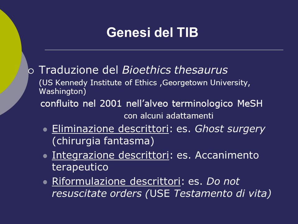 Genesi del TIB Traduzione del Bioethics thesaurus (US Kennedy Institute of Ethics,Georgetown University, Washington) confluito nel 2001 nellalveo term