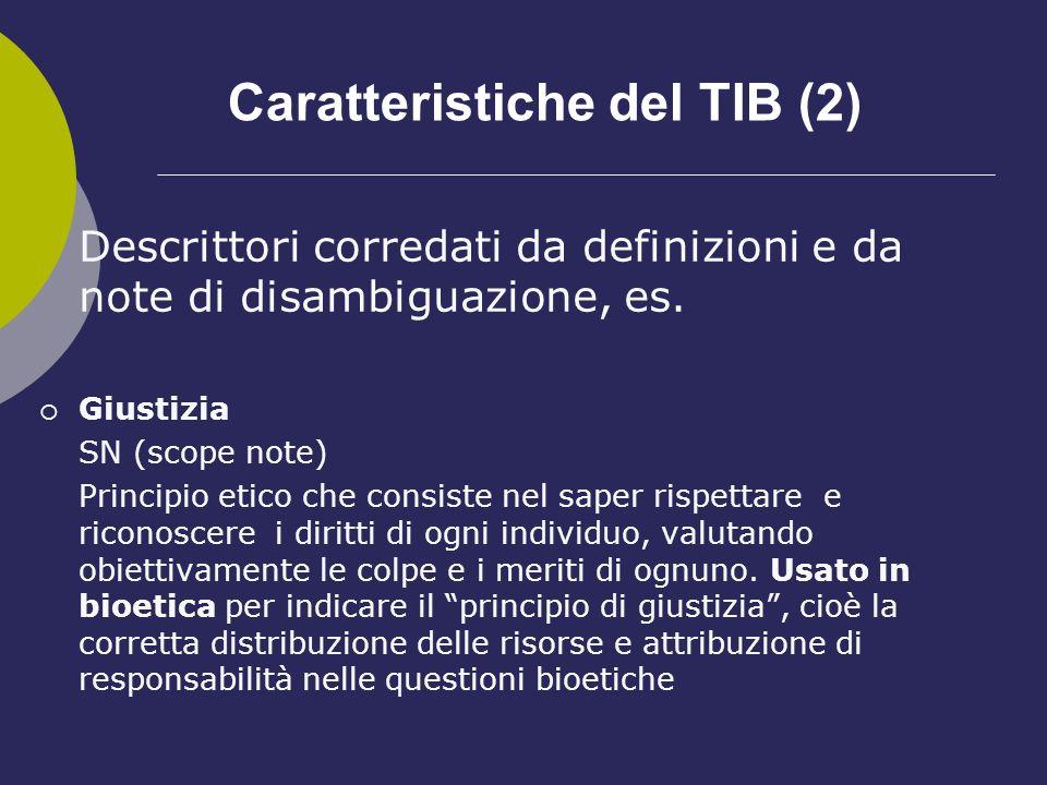Caratteristiche del TIB (2) Descrittori corredati da definizioni e da note di disambiguazione, es. Giustizia SN (scope note) Principio etico che consi